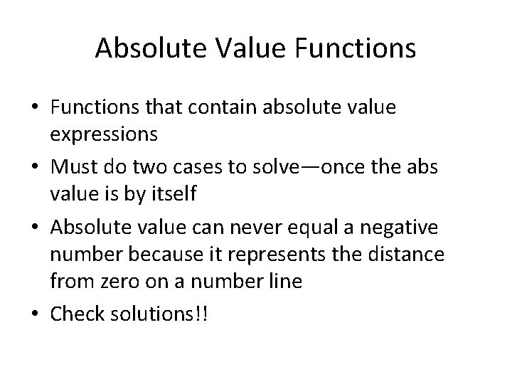 Absolute Value Functions • Functions that contain absolute value expressions • Must do two