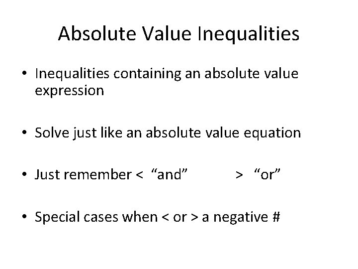 Absolute Value Inequalities • Inequalities containing an absolute value expression • Solve just like