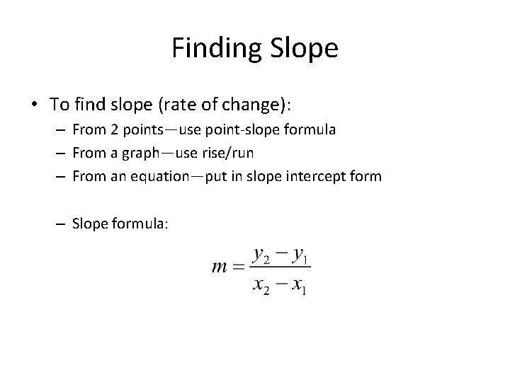 Finding Slope • To find slope (rate of change): – From 2 points—use point-slope