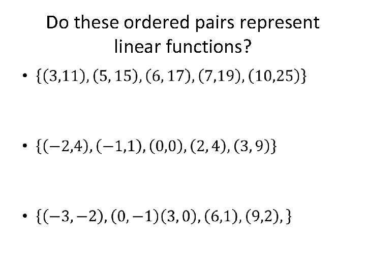 Do these ordered pairs represent linear functions? •