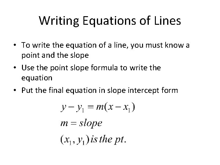 Writing Equations of Lines • To write the equation of a line, you must