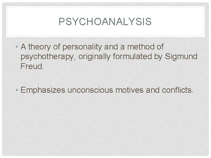 PSYCHOANALYSIS • A theory of personality and a method of psychotherapy, originally formulated by