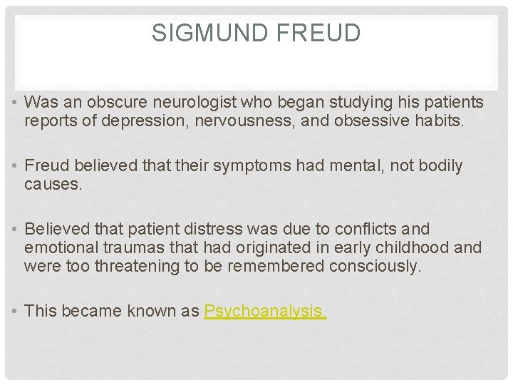 SIGMUND FREUD • Was an obscure neurologist who began studying his patients reports of