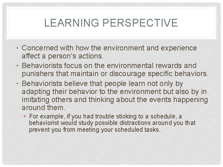 LEARNING PERSPECTIVE • Concerned with how the environment and experience affect a person's actions.
