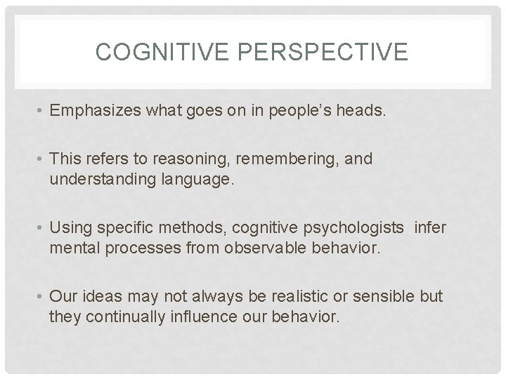 COGNITIVE PERSPECTIVE • Emphasizes what goes on in people's heads. • This refers to