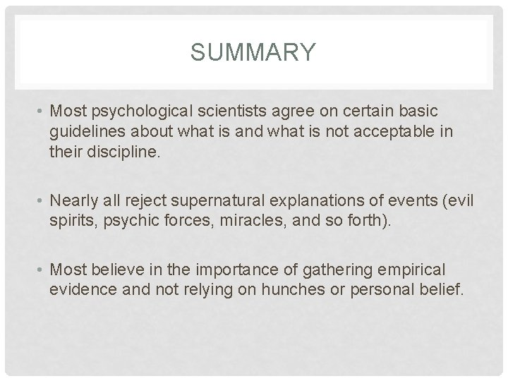 SUMMARY • Most psychological scientists agree on certain basic guidelines about what is and