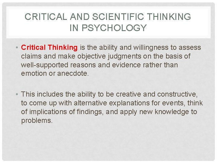 CRITICAL AND SCIENTIFIC THINKING IN PSYCHOLOGY • Critical Thinking is the ability and willingness