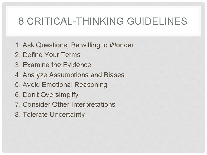 8 CRITICAL-THINKING GUIDELINES 1. Ask Questions; Be willing to Wonder 2. Define Your Terms