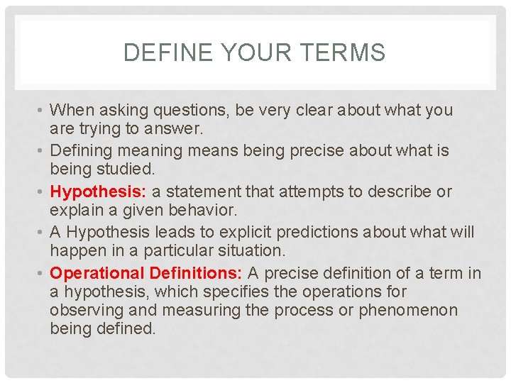 DEFINE YOUR TERMS • When asking questions, be very clear about what you are