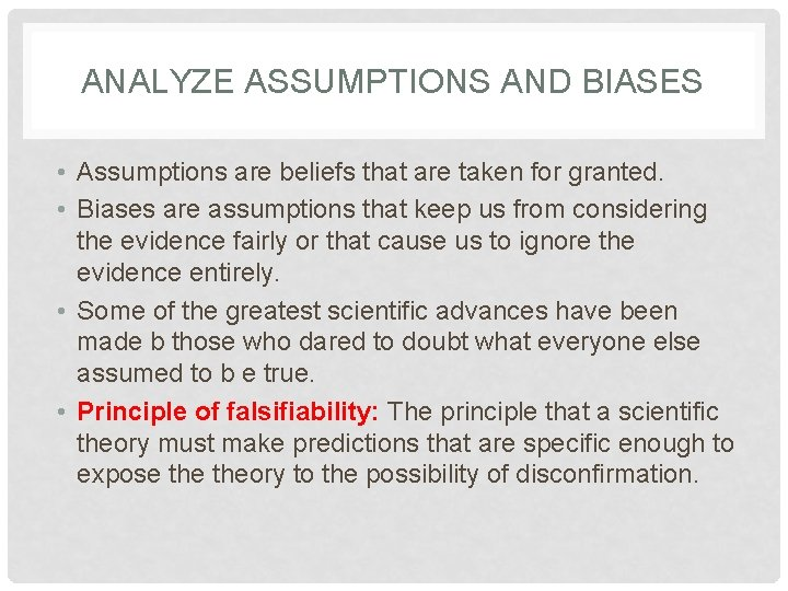 ANALYZE ASSUMPTIONS AND BIASES • Assumptions are beliefs that are taken for granted. •