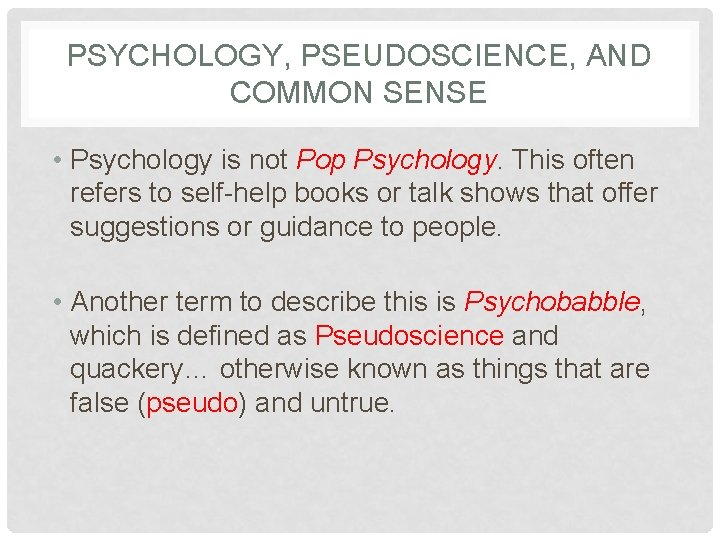 PSYCHOLOGY, PSEUDOSCIENCE, AND COMMON SENSE • Psychology is not Pop Psychology. This often refers