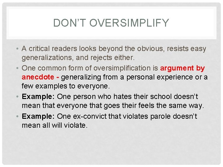 DON'T OVERSIMPLIFY • A critical readers looks beyond the obvious, resists easy generalizations, and