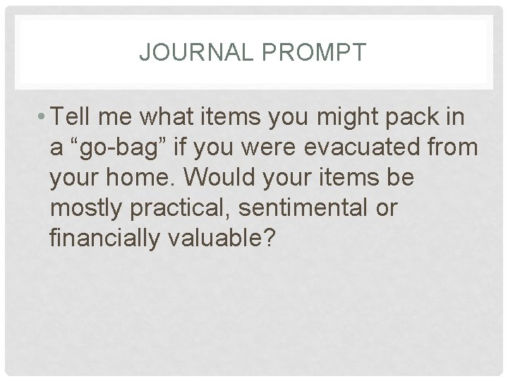 """JOURNAL PROMPT • Tell me what items you might pack in a """"go-bag"""" if"""