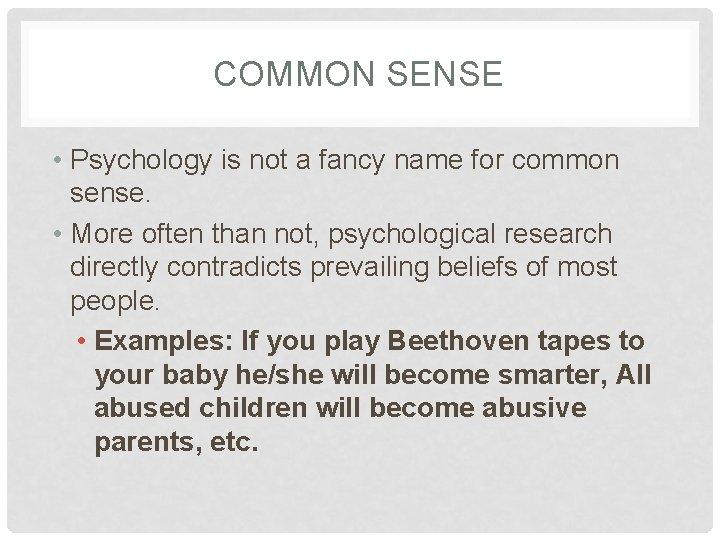 COMMON SENSE • Psychology is not a fancy name for common sense. • More