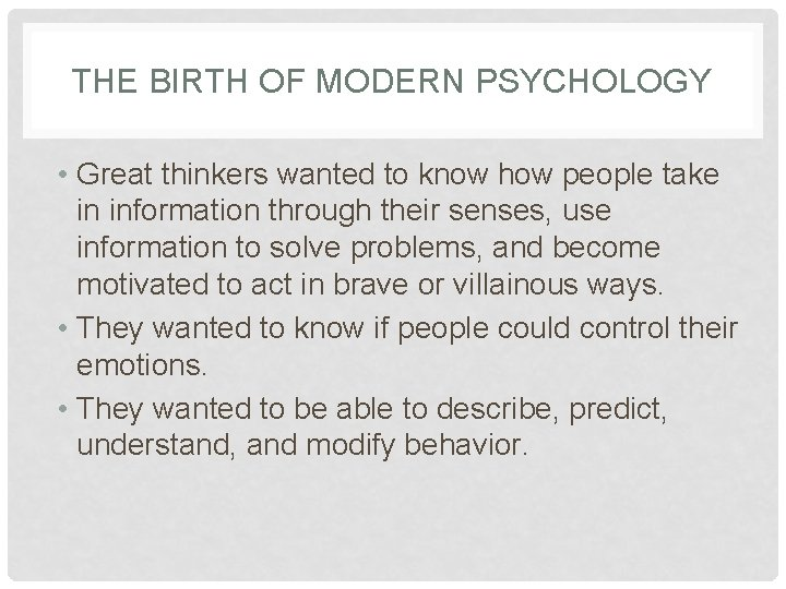 THE BIRTH OF MODERN PSYCHOLOGY • Great thinkers wanted to know how people take