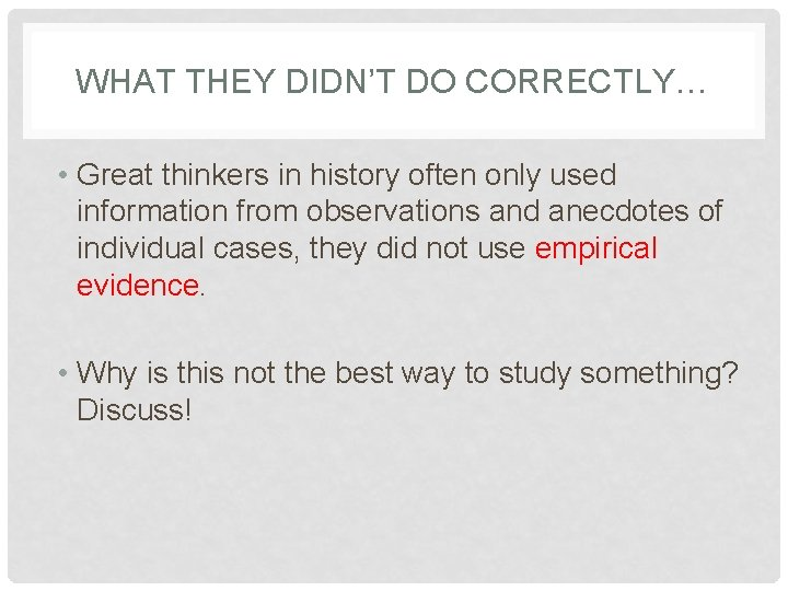 WHAT THEY DIDN'T DO CORRECTLY… • Great thinkers in history often only used information