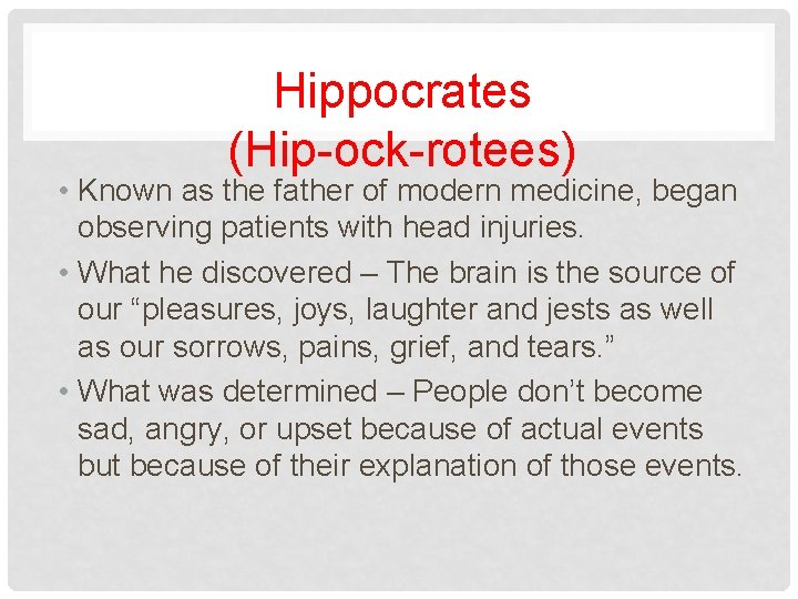 Hippocrates (Hip-ock-rotees) • Known as the father of modern medicine, began observing patients with