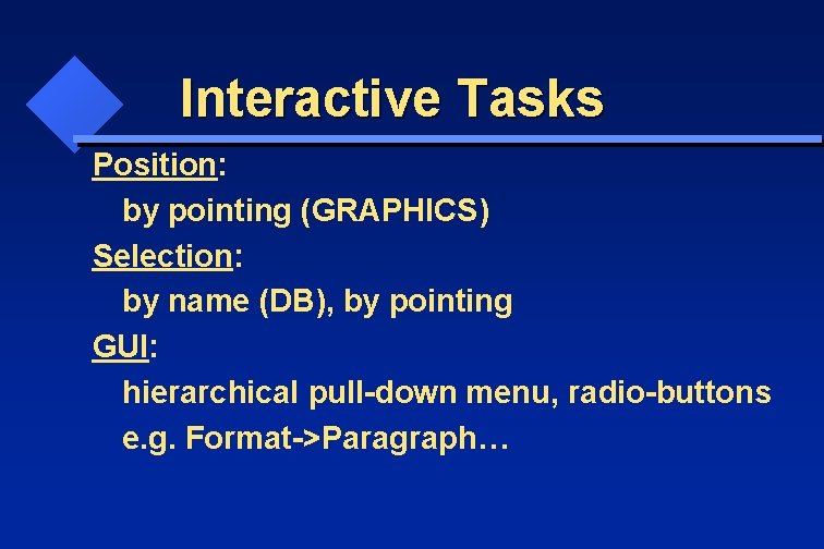 Interactive Tasks Position: by pointing (GRAPHICS) Selection: by name (DB), by pointing GUI: hierarchical