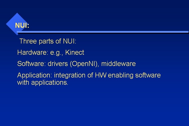 NUI: Three parts of NUI: Hardware: e. g. , Kinect Software: drivers (Open. NI),