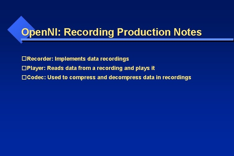 Open. NI: Recording Production Notes � Recorder: Implements data recordings � Player: Reads data