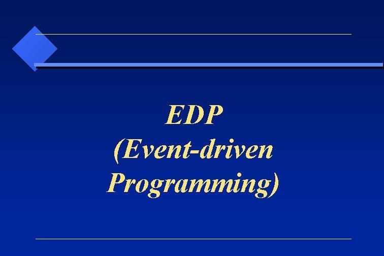 EDP (Event-driven Programming)