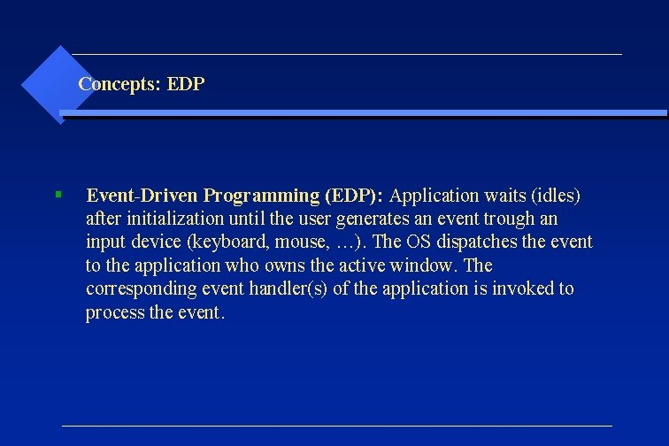 Concepts: EDP § Event-Driven Programming (EDP): Application waits (idles) after initialization until the user