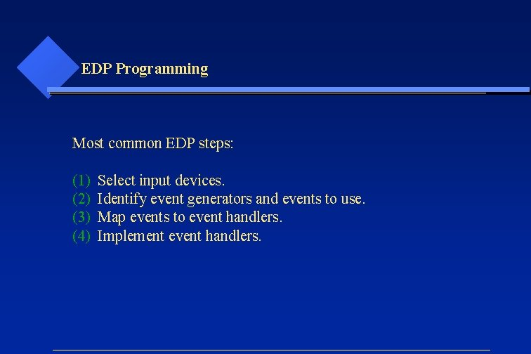 EDP Programming Most common EDP steps: (1) (2) (3) (4) Select input devices. Identify