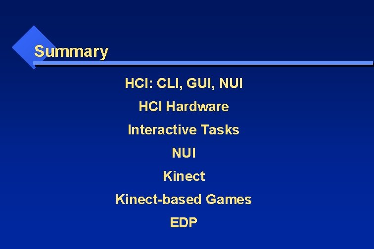 Summary HCI: CLI, GUI, NUI HCI Hardware Interactive Tasks NUI Kinect-based Games EDP
