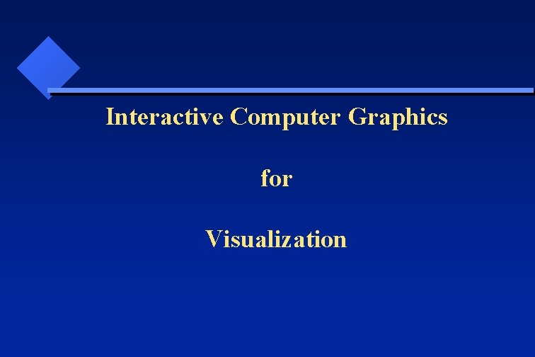 Interactive Computer Graphics for Visualization