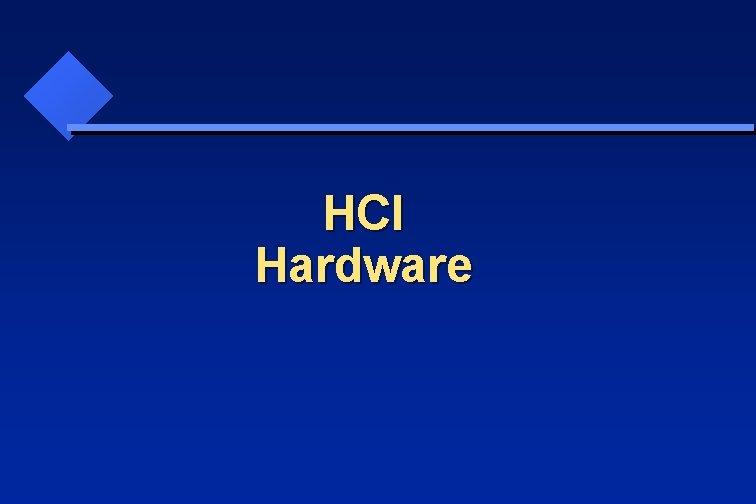 HCI Hardware