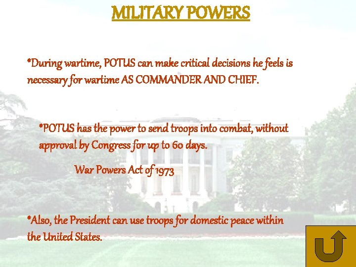 MILITARY POWERS *During wartime, POTUS can make critical decisions he feels is necessary for