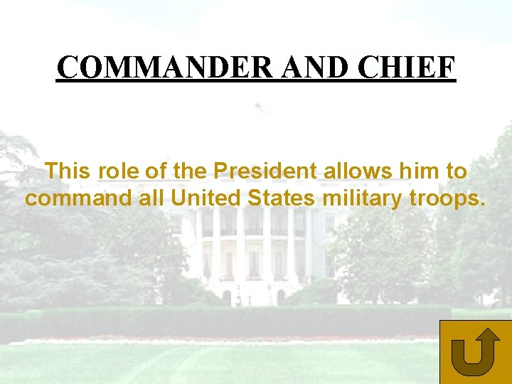 COMMANDER AND CHIEF This role of the President allows him to command all United