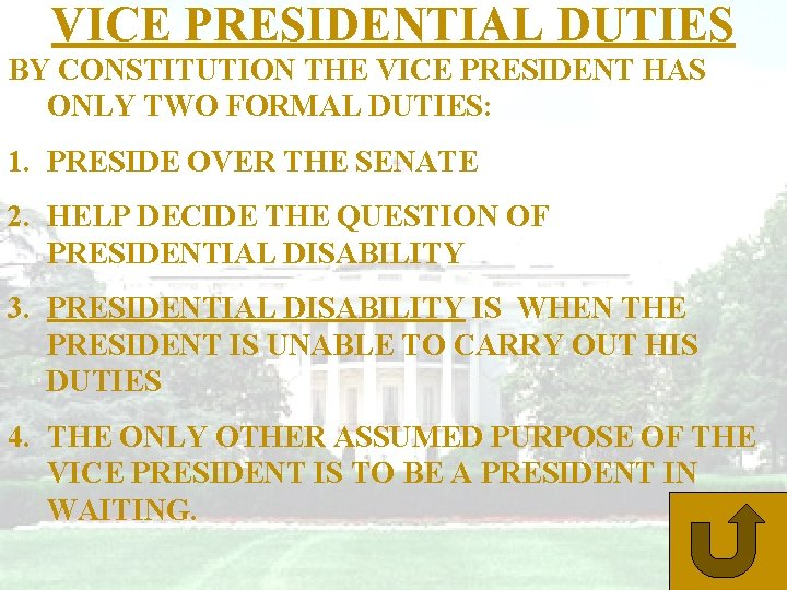 VICE PRESIDENTIAL DUTIES BY CONSTITUTION THE VICE PRESIDENT HAS ONLY TWO FORMAL DUTIES: 1.
