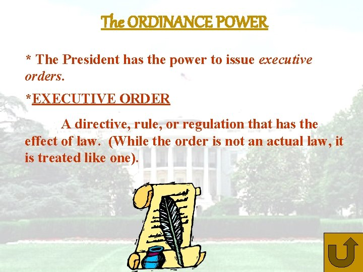 The ORDINANCE POWER * The President has the power to issue executive orders. *EXECUTIVE