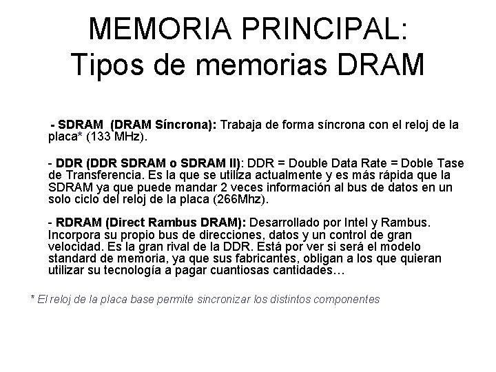 MEMORIA PRINCIPAL: Tipos de memorias DRAM - SDRAM (DRAM Síncrona): Trabaja de forma síncrona