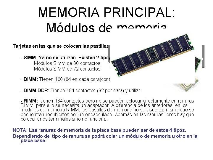 MEMORIA PRINCIPAL: Módulos de memoria Tarjetas en las que se colocan las pastillas de
