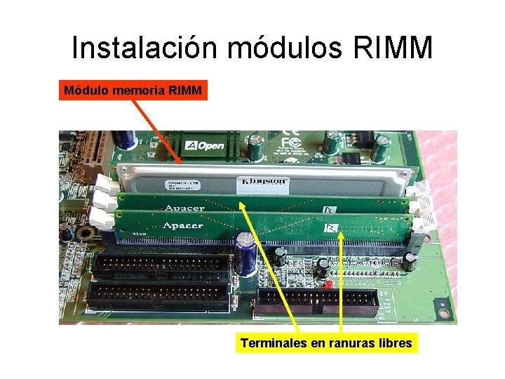 Instalación módulos RIMM Módulo memoria RIMM Terminales en ranuras libres