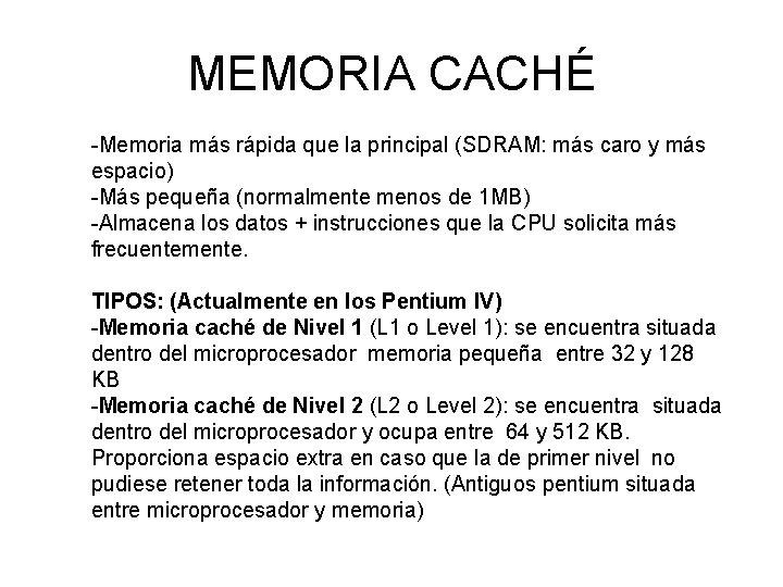 MEMORIA CACHÉ -Memoria más rápida que la principal (SDRAM: más caro y más espacio)