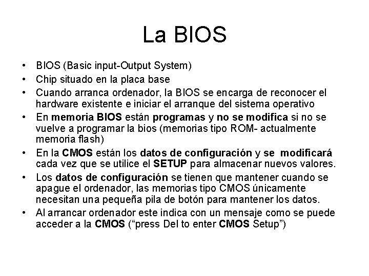 La BIOS • BIOS (Basic input-Output System) • Chip situado en la placa base