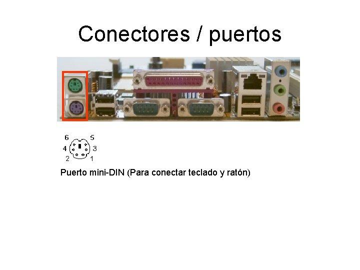 Conectores / puertos Puerto mini-DIN (Para conectar teclado y ratón)