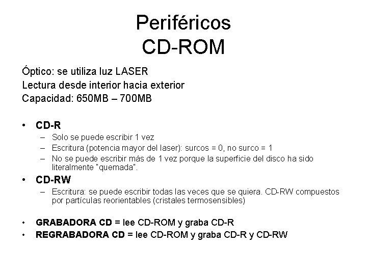 Periféricos CD-ROM Óptico: se utiliza luz LASER Lectura desde interior hacia exterior Capacidad: 650