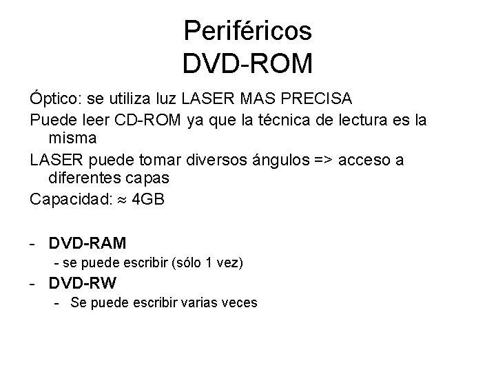 Periféricos DVD-ROM Óptico: se utiliza luz LASER MAS PRECISA Puede leer CD-ROM ya que