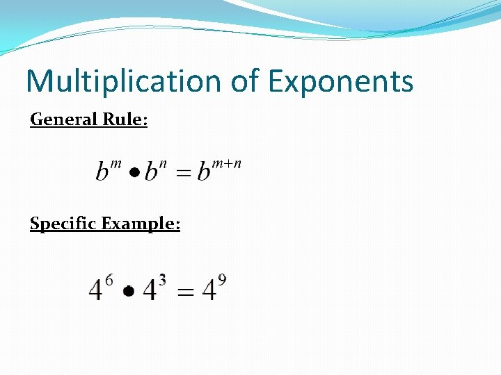 Multiplication of Exponents General Rule: Specific Example: