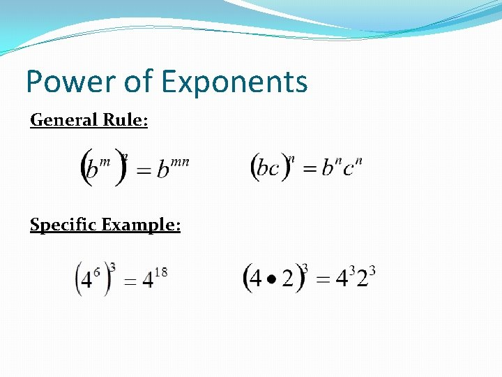 Power of Exponents General Rule: Specific Example: