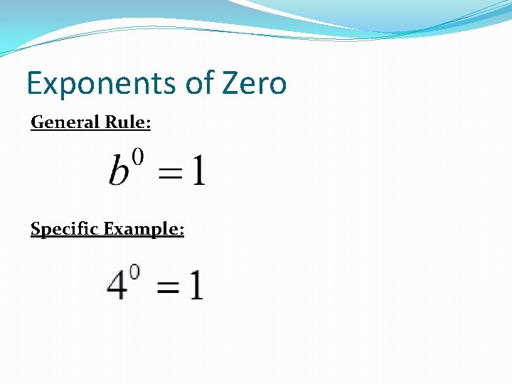 Exponents of Zero General Rule: Specific Example:
