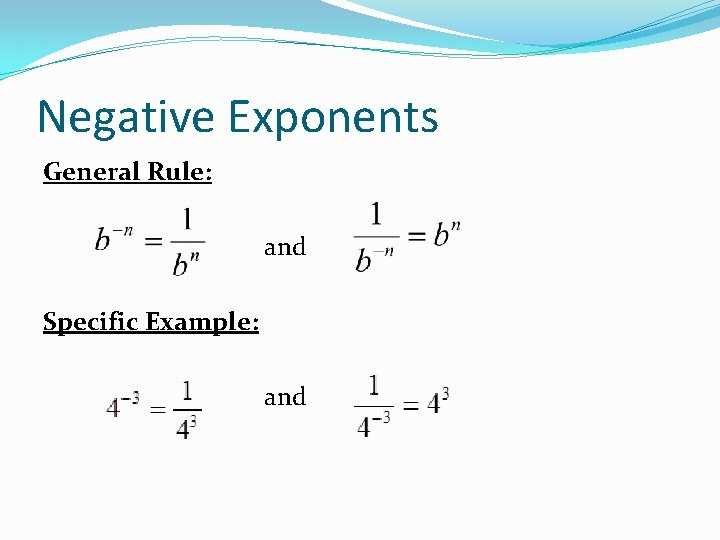 Negative Exponents General Rule: and Specific Example: and