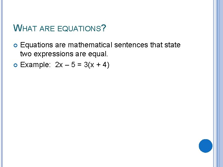 WHAT ARE EQUATIONS? Equations are mathematical sentences that state two expressions are equal. Example: