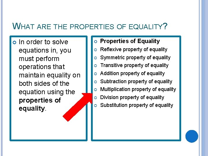 WHAT ARE THE PROPERTIES OF EQUALITY? In order to solve equations in, you must