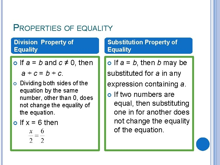 PROPERTIES OF EQUALITY Division Property of Equality If a = b and c ≠