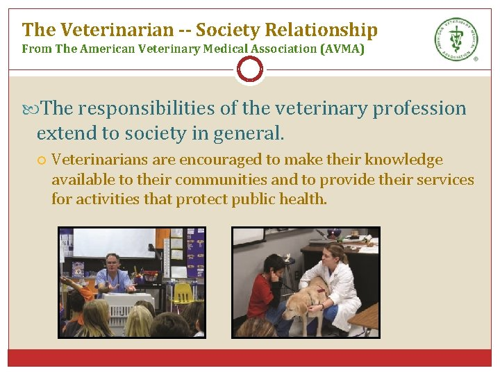 The Veterinarian -- Society Relationship From The American Veterinary Medical Association (AVMA) The responsibilities